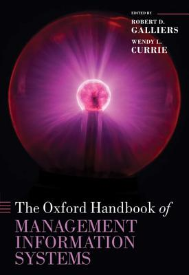 The Oxford Handbook of Management Information Systems By Galliers, Robert D. (EDT)/ Currie, Wendy (EDT)