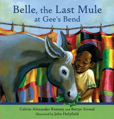 Belle, the Last Mule at Gee's Bend By Ramsey, Calvin Alexander/ Stroud, Bettye/ Holyfield, John (ILT)