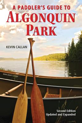 A Paddler's Guide to Algonquin Park By Callan, Kevin
